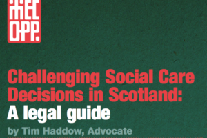 Green booklet cover with text 'Challenging Social Care Decisions in Scotland: A Legal Guide by Tim Haddow, advocate