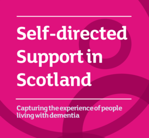 Bright pink cover of report with the text Self-directed Support in Scotland. Capturing the expereince of people living with dementia.