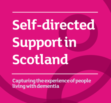 Report: Self-directed Support in Scotland: Capturing the experience of people living with dementia.